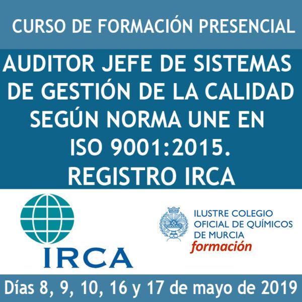 CURSO AUDITOR JEFE DE SISTEMAS DE GESTIÓN DE LA CALIDAD SEGÚN NORMA UNE EN ISO 9001:2015. REGISTRO IRCA